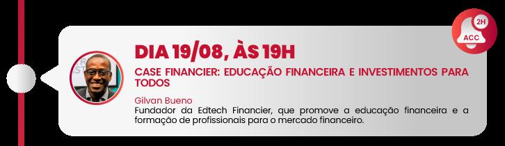 Dia 19/08, às 19h - Case Financier: Educação Financeira e Investimentos para todos